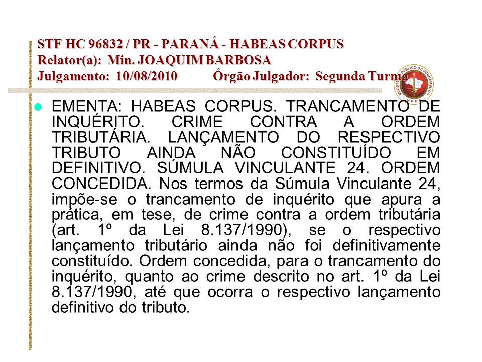 STF HC 96832 / PR - PARANÁ - HABEAS CORPUS Relator(a): Min. JOAQUIM BARBOSA Julgamento: 10/08/2010 Órgão Julgador: Segunda Turma EMENTA: HABEAS CORPUS