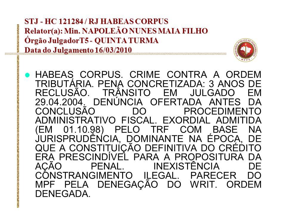 STJ - HC 121284 / RJ HABEAS CORPUS Relator(a): Min. NAPOLEÃO NUNES MAIA FILHO Órgão JulgadorT5 - QUINTA TURMA Data do Julgamento 16/03/2010 HABEAS COR