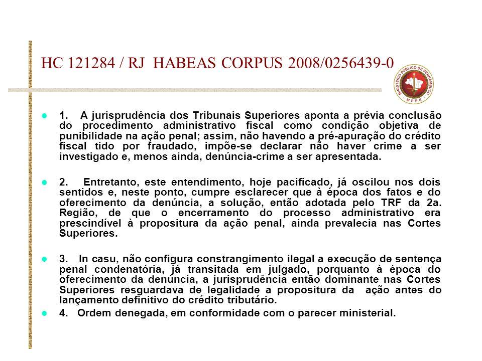 HC 121284 / RJ HABEAS CORPUS 2008/0256439-0 1. A jurisprudência dos Tribunais Superiores aponta a prévia conclusão do procedimento administrativo fisc