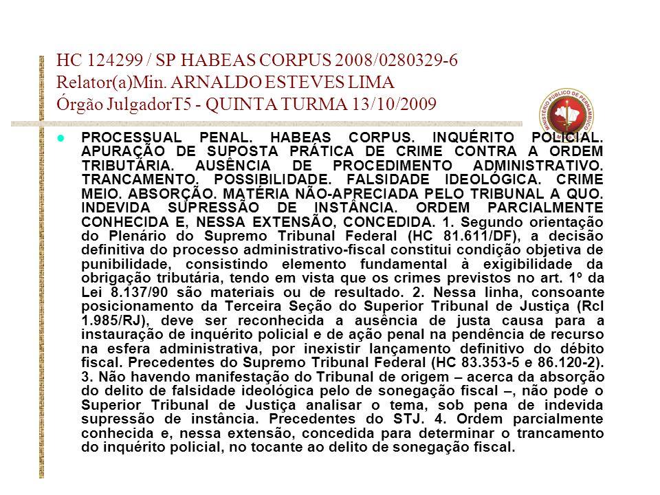 HC 124299 / SP HABEAS CORPUS 2008/0280329-6 Relator(a)Min. ARNALDO ESTEVES LIMA Órgão JulgadorT5 - QUINTA TURMA 13/10/2009 PROCESSUAL PENAL. HABEAS CO