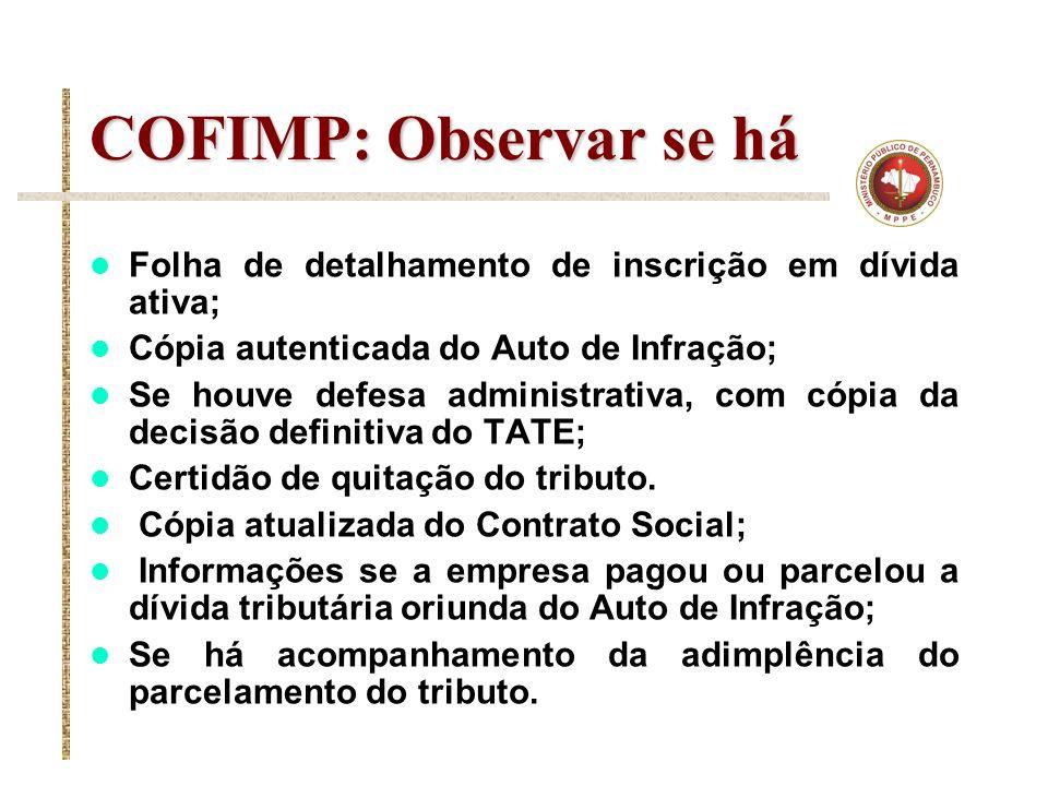 COFIMP: Observar se há Folha de detalhamento de inscrição em dívida ativa; Cópia autenticada do Auto de Infração; Se houve defesa administrativa, com