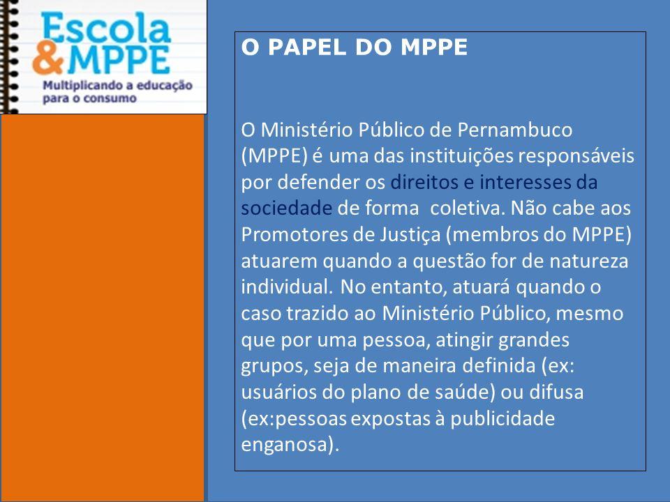 Clique para editar o estilo do subtítulo mestre 19/10/11 O PAPEL DO MPPE O Ministério Público de Pernambuco (MPPE) é uma das instituições responsáveis por defender os direitos e interesses da sociedade de forma coletiva.