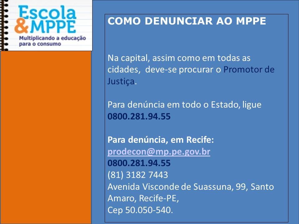 Clique para editar o estilo do subtítulo mestre 19/10/11 COMO DENUNCIAR AO MPPE Na capital, assim como em todas as cidades, deve-se procurar o Promotor de Justiça.