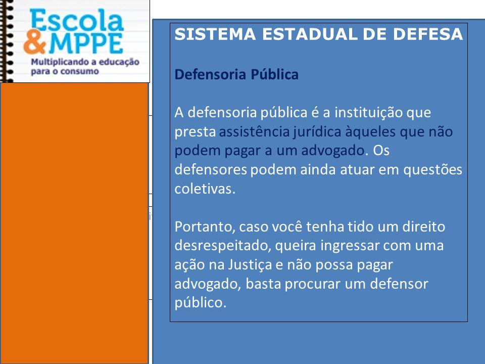 Clique para editar o estilo do subtítulo mestre 19/10/11 SISTEMA ESTADUAL DE DEFESA Defensoria Pública A defensoria pública é a instituição que presta assistência jurídica àqueles que não podem pagar a um advogado.
