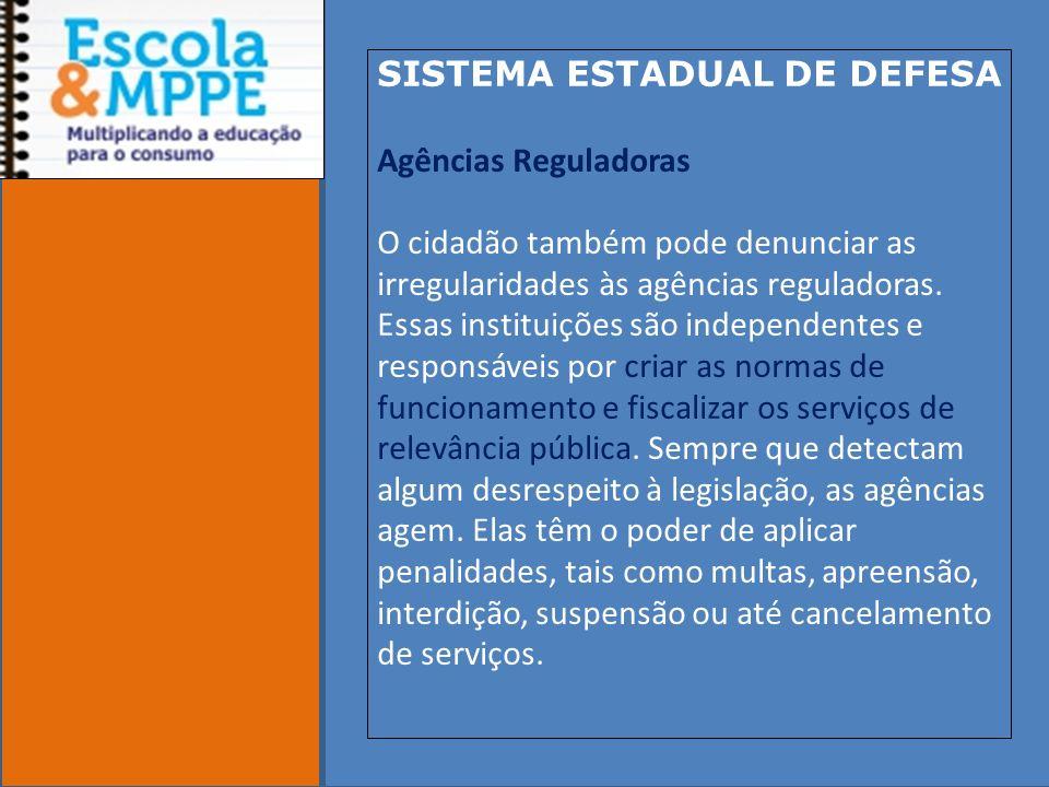 Clique para editar o estilo do subtítulo mestre 19/10/11 SISTEMA ESTADUAL DE DEFESA Agências Reguladoras O cidadão também pode denunciar as irregularidades às agências reguladoras.
