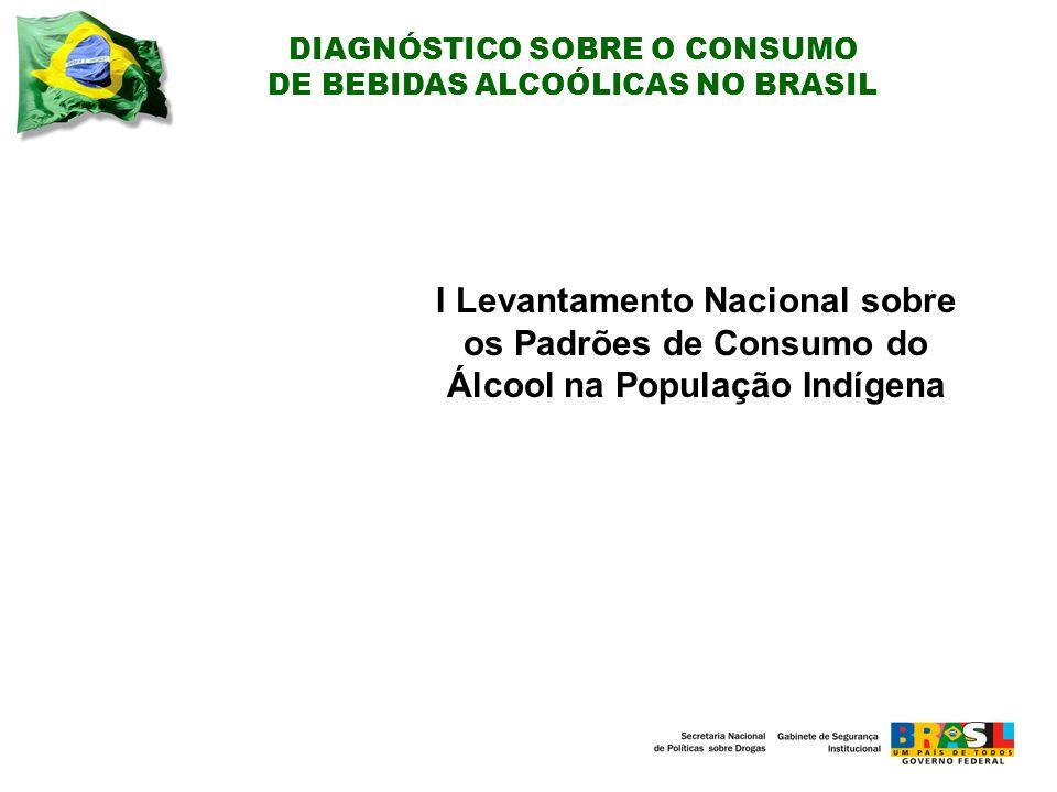 DIAGNÓSTICO SOBRE O CONSUMO DE BEBIDAS ALCOÓLICAS NO BRASIL I Levantamento Nacional sobre os Padrões de Consumo do Álcool na População Indígena