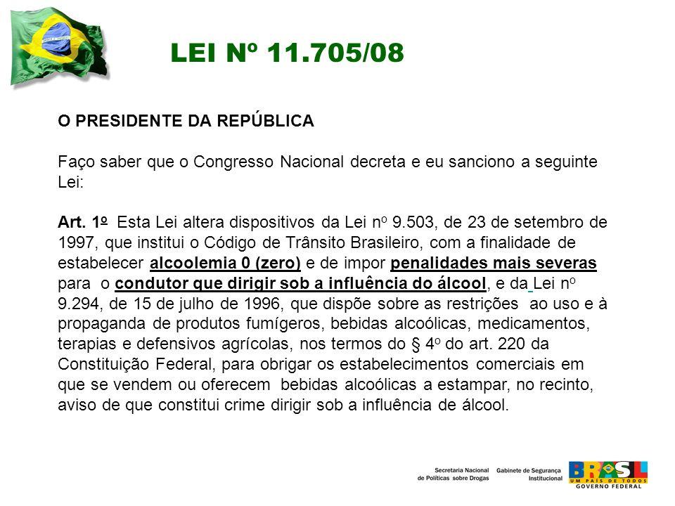 LEI Nº 11.705/08 O PRESIDENTE DA REPÚBLICA Faço saber que o Congresso Nacional decreta e eu sanciono a seguinte Lei: Art.