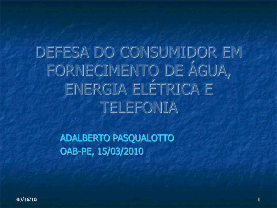 03/16/101 DEFESA DO CONSUMIDOR EM FORNECIMENTO DE ÁGUA, ENERGIA ELÉTRICA E TELEFONIA ADALBERTO PASQUALOTTO OAB-PE, 15/03/2010