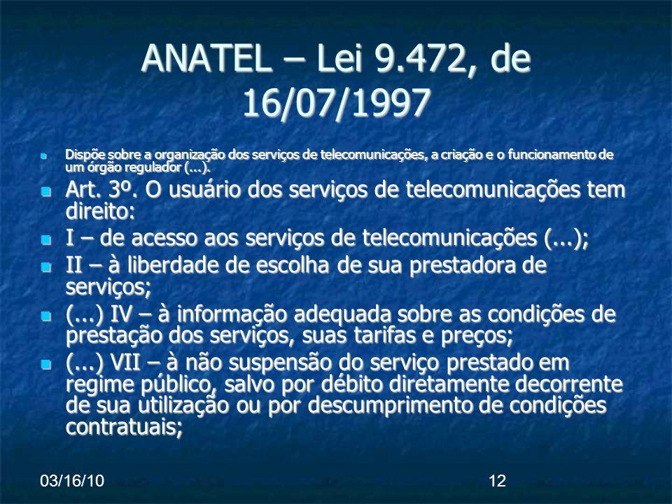 03/16/1012 ANATEL – Lei 9.472, de 16/07/1997 Dispõe sobre a organização dos serviços de telecomunicações, a criação e o funcionamento de um órgão regulador (...).