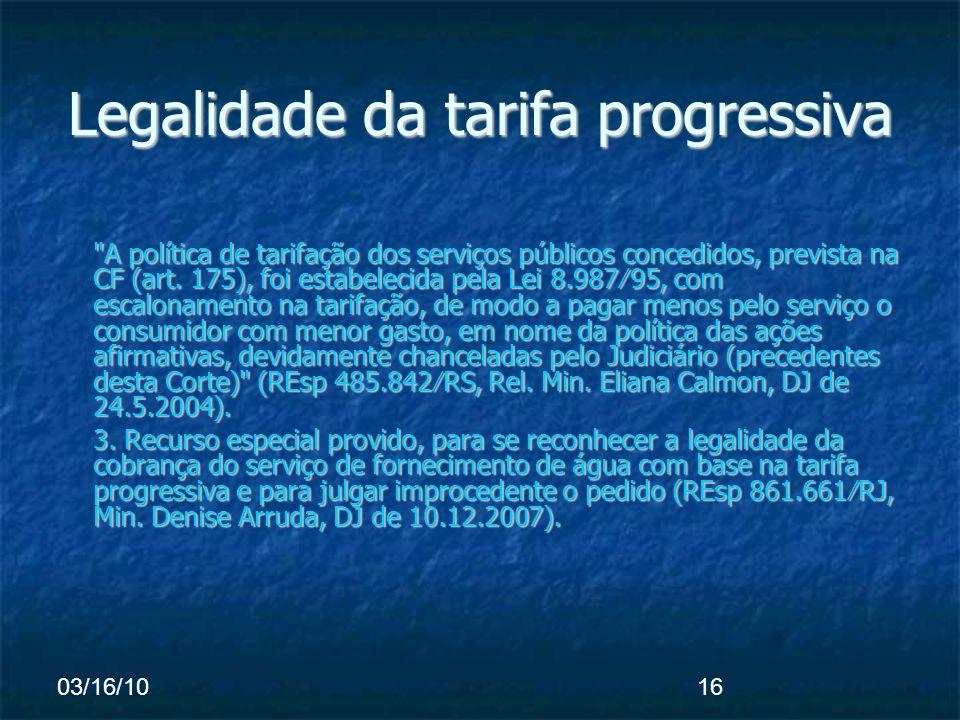 03/16/1016 Legalidade da tarifa progressiva A política de tarifação dos serviços públicos concedidos, prevista na CF (art.