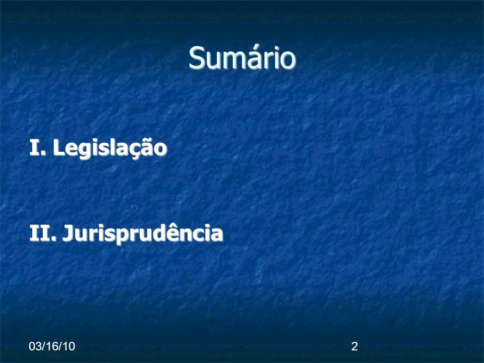 03/16/102 Sumário I. Legislação II. Jurisprudência