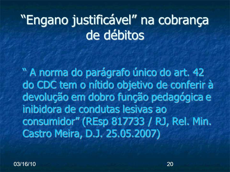 03/16/1020 Engano justificável na cobrança de débitos A norma do parágrafo único do art.