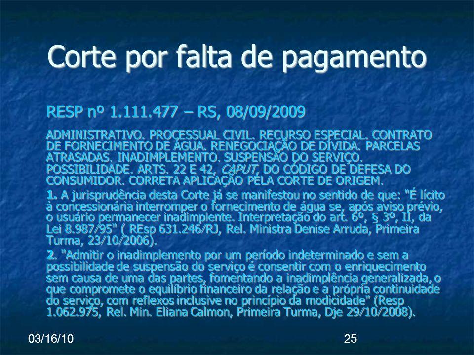 03/16/1025 Corte por falta de pagamento RESP nº 1.111.477 – RS, 08/09/2009 ADMINISTRATIVO.