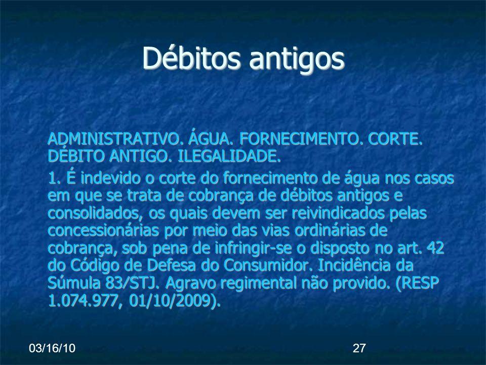03/16/1027 Débitos antigos ADMINISTRATIVO. ÁGUA. FORNECIMENTO.