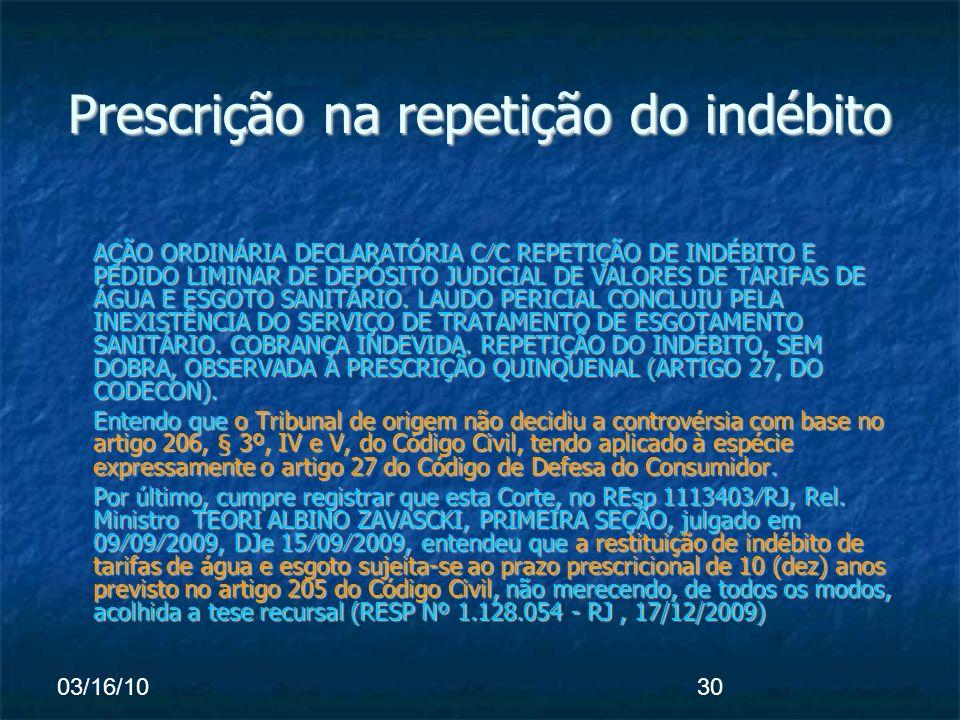 03/16/1030 Prescrição na repetição do indébito AÇÃO ORDINÁRIA DECLARATÓRIA CC REPETIÇÃO DE INDÉBITO E PEDIDO LIMINAR DE DEPÓSITO JUDICIAL DE VALORES DE TARIFAS DE ÁGUA E ESGOTO SANITÁRIO.