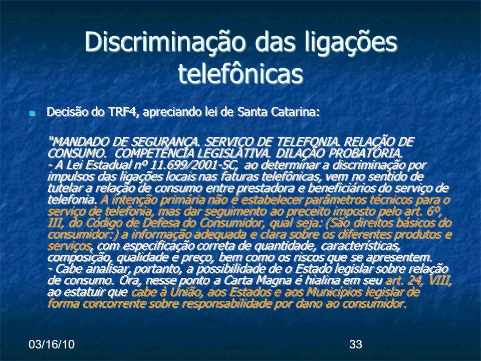 03/16/1033 Discriminação das ligações telefônicas Decisão do TRF4, apreciando lei de Santa Catarina: Decisão do TRF4, apreciando lei de Santa Catarina: MANDADO DE SEGURANÇA.