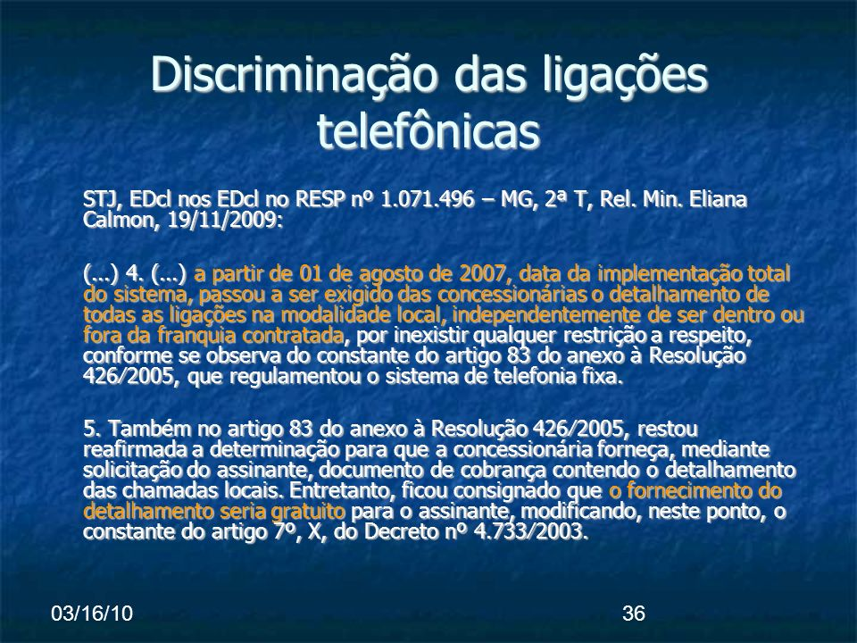 03/16/1036 Discriminação das ligações telefônicas STJ, EDcl nos EDcl no RESP nº 1.071.496 – MG, 2ª T, Rel.