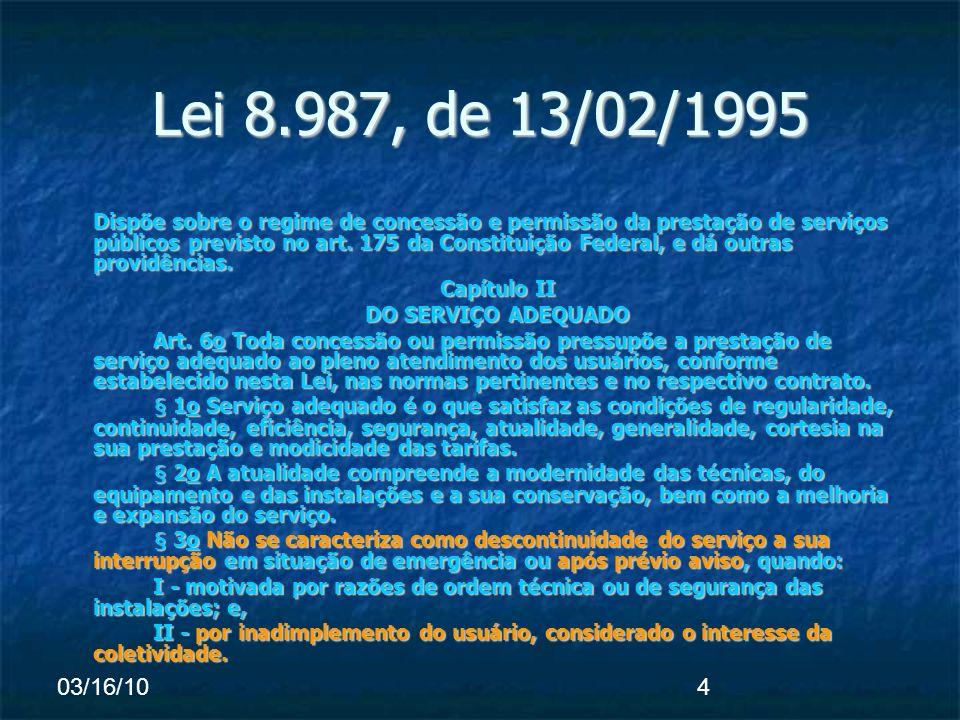 03/16/104 Lei 8.987, de 13/02/1995 Dispõe sobre o regime de concessão e permissão da prestação de serviços públicos previsto no art.