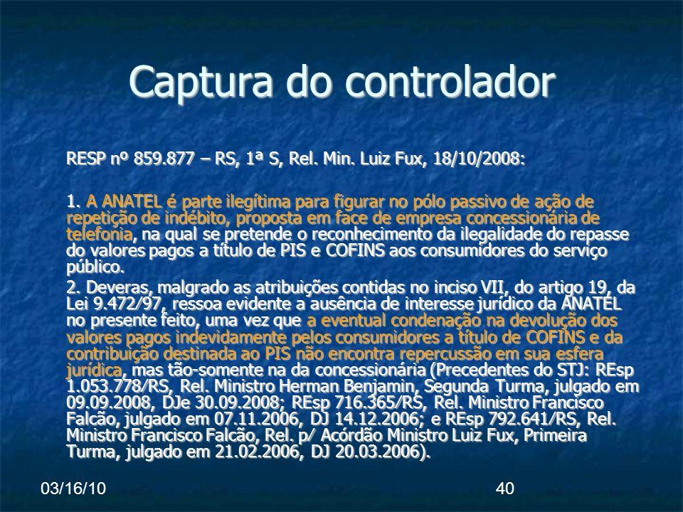 03/16/1040 Captura do controlador RESP nº 859.877 – RS, 1ª S, Rel. Min. Luiz Fux, 18/10/2008: 1. A ANATEL é parte ilegítima para figurar no pólo passi