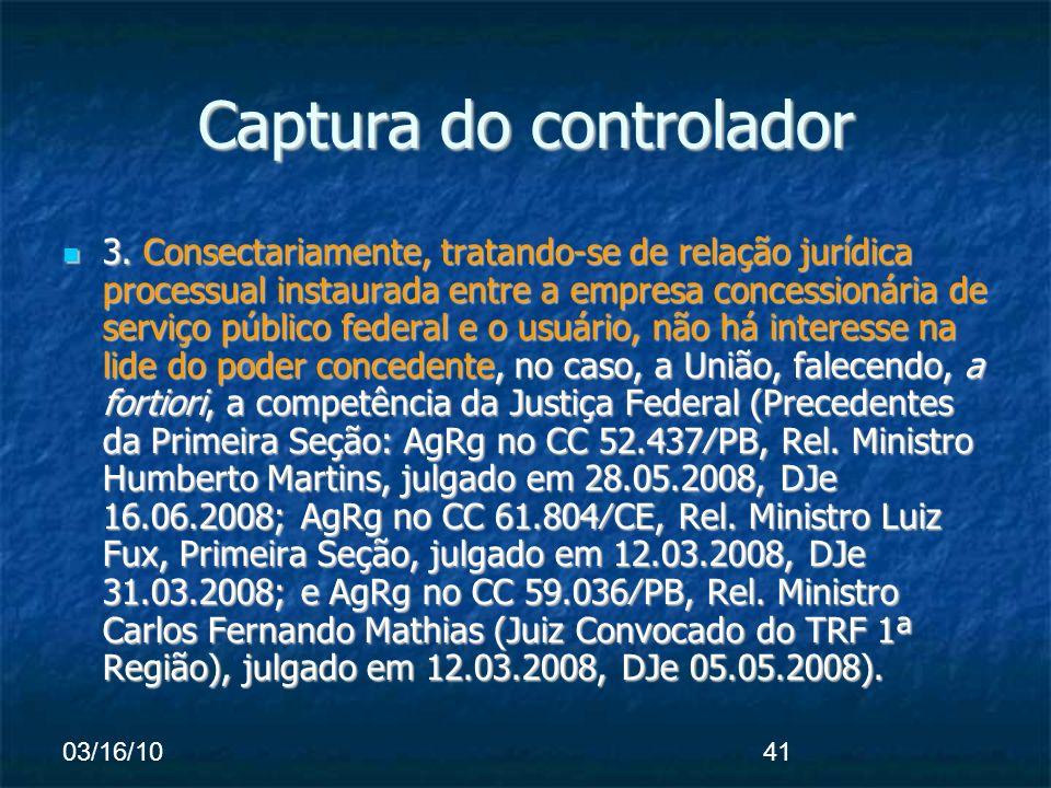 03/16/1041 Captura do controlador 3. Consectariamente, tratando-se de relação jurídica processual instaurada entre a empresa concessionária de serviço