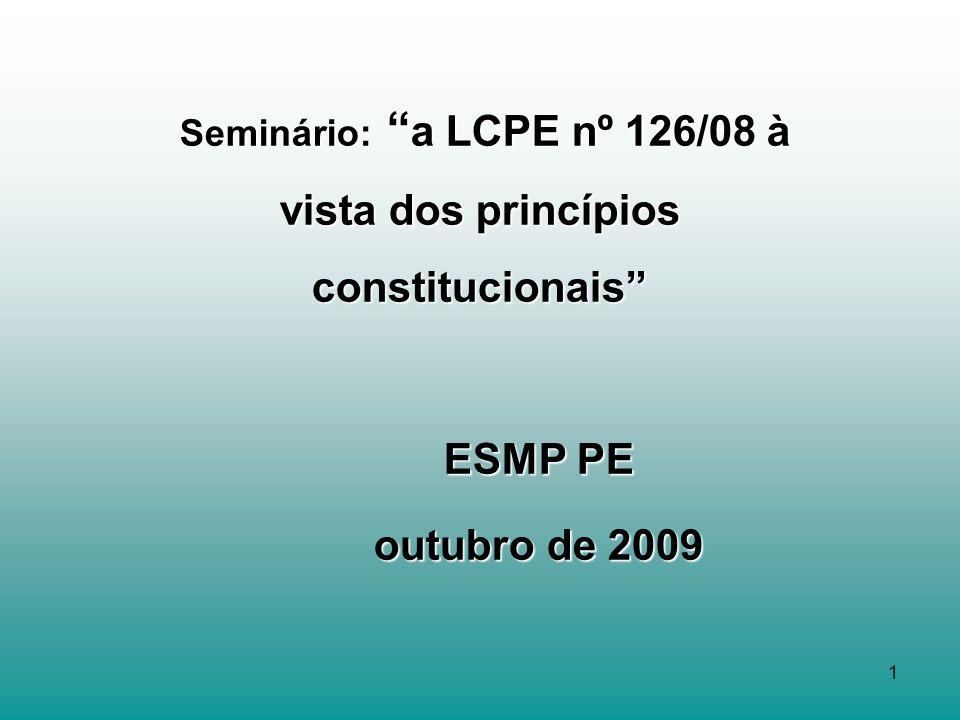 1 Seminário: a LCPE nº 126/08 à vista dos princípios constitucionais Seminário: a LCPE nº 126/08 à vista dos princípios constitucionais ESMP PE ESMP PE outubro de 2009 outubro de 2009