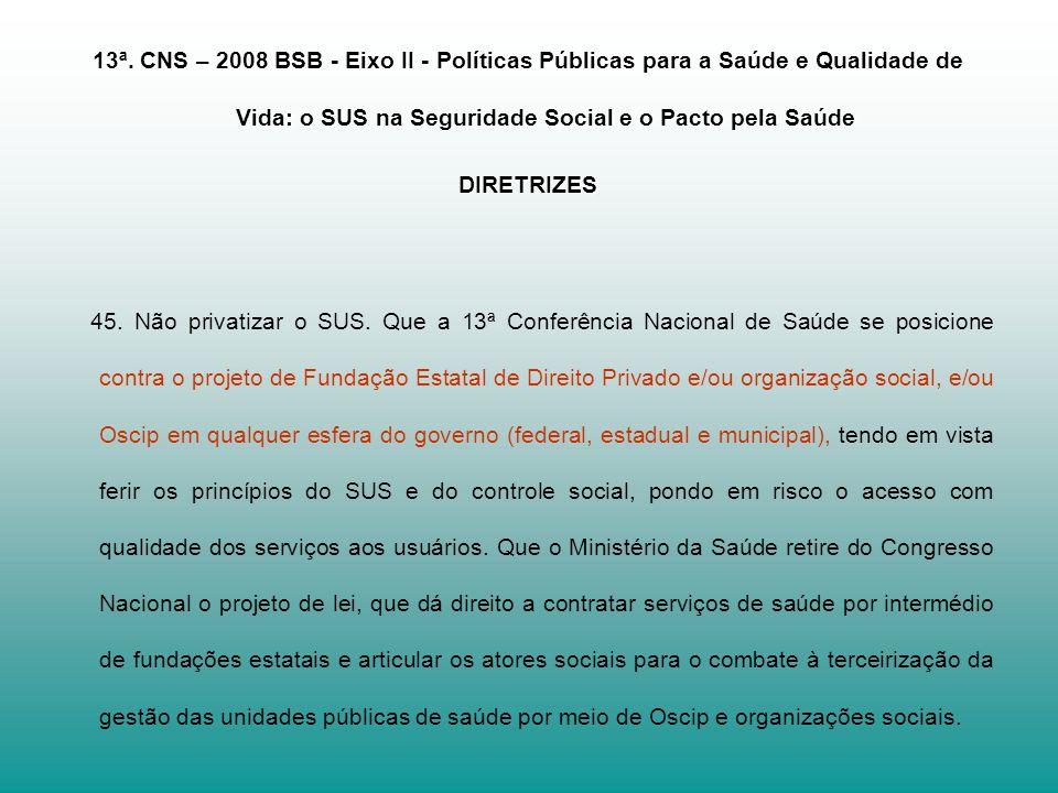 13ª. CNS – 2008 BSB - Eixo II - Políticas Públicas para a Saúde e Qualidade de Vida: o SUS na Seguridade Social e o Pacto pela Saúde DIRETRIZES 45. Nã