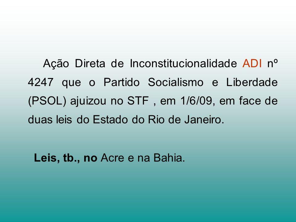 Ação Direta de Inconstitucionalidade ADI nº 4247 que o Partido Socialismo e Liberdade (PSOL) ajuizou no STF, em 1/6/09, em face de duas leis do Estado