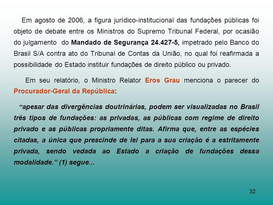 32 Em agosto de 2006, a figura jurídico-institucional das fundações públicas foi objeto de debate entre os Ministros do Supremo Tribunal Federal, por
