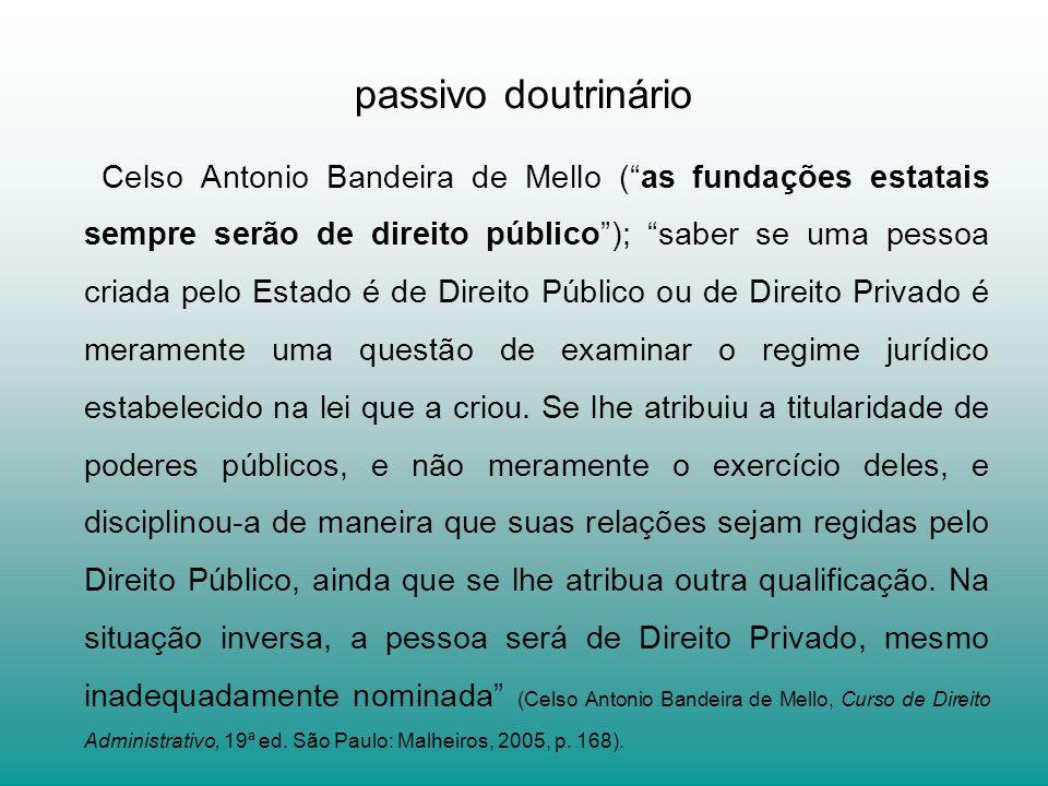 Celso Antonio Bandeira de Mello (as fundações estatais sempre serão de direito público); saber se uma pessoa criada pelo Estado é de Direito Público o