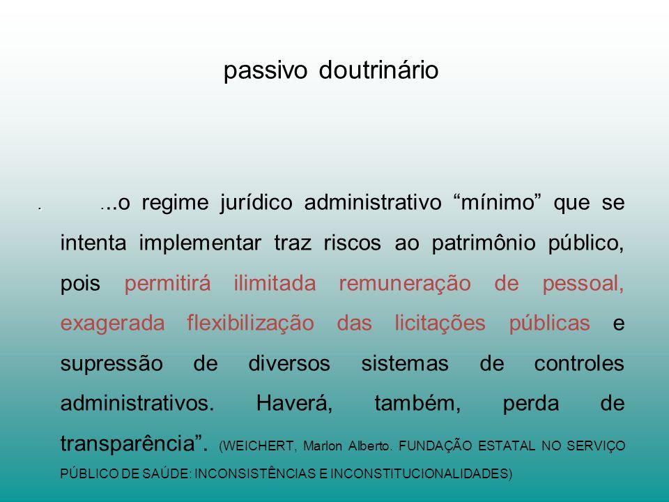 passivo doutrinário.....o regime jurídico administrativo mínimo que se intenta implementar traz riscos ao patrimônio público, pois permitirá ilimitada