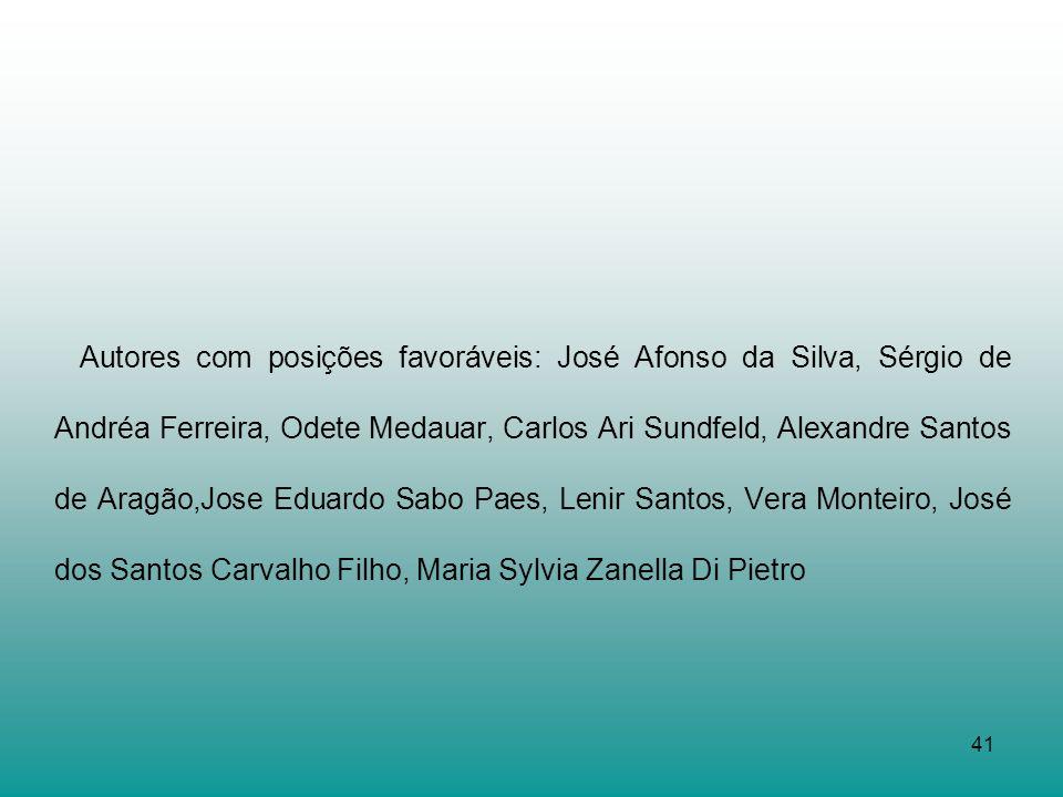 41 Autores com posições favoráveis: José Afonso da Silva, Sérgio de Andréa Ferreira, Odete Medauar, Carlos Ari Sundfeld, Alexandre Santos de Aragão,Jo
