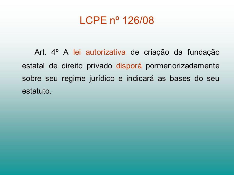 LCPE nº 126/08 Art. 4º A lei autorizativa de criação da fundação estatal de direito privado disporá pormenorizadamente sobre seu regime jurídico e ind