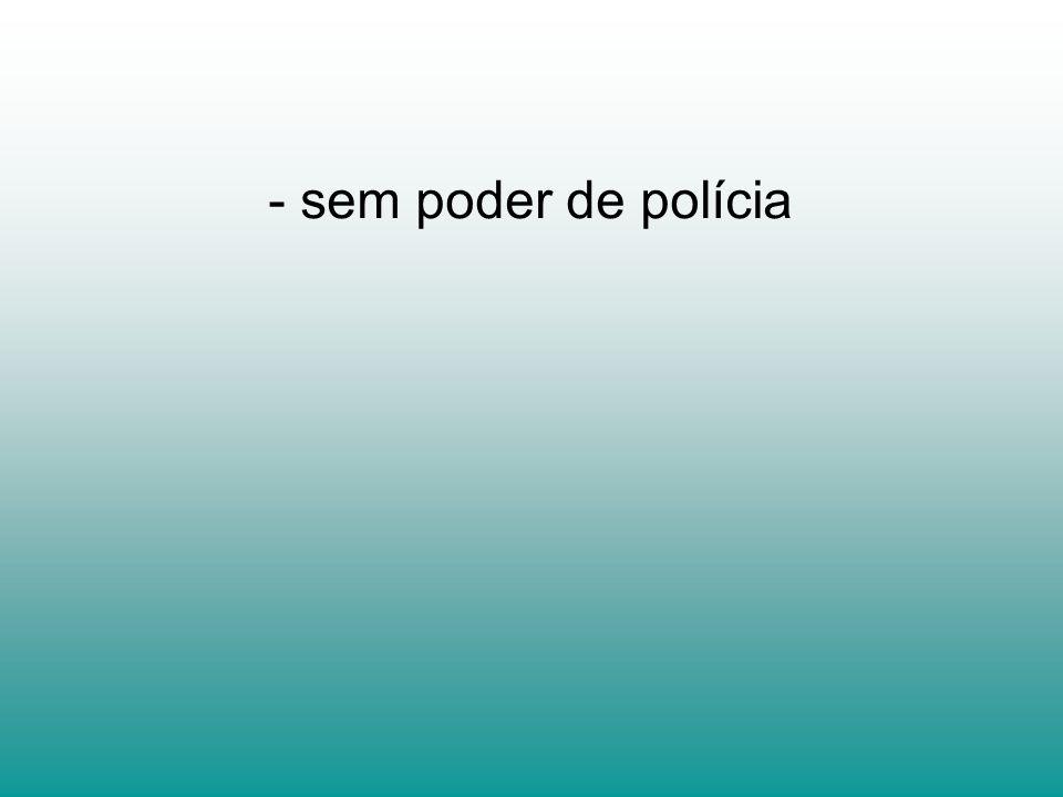 - sem poder de polícia