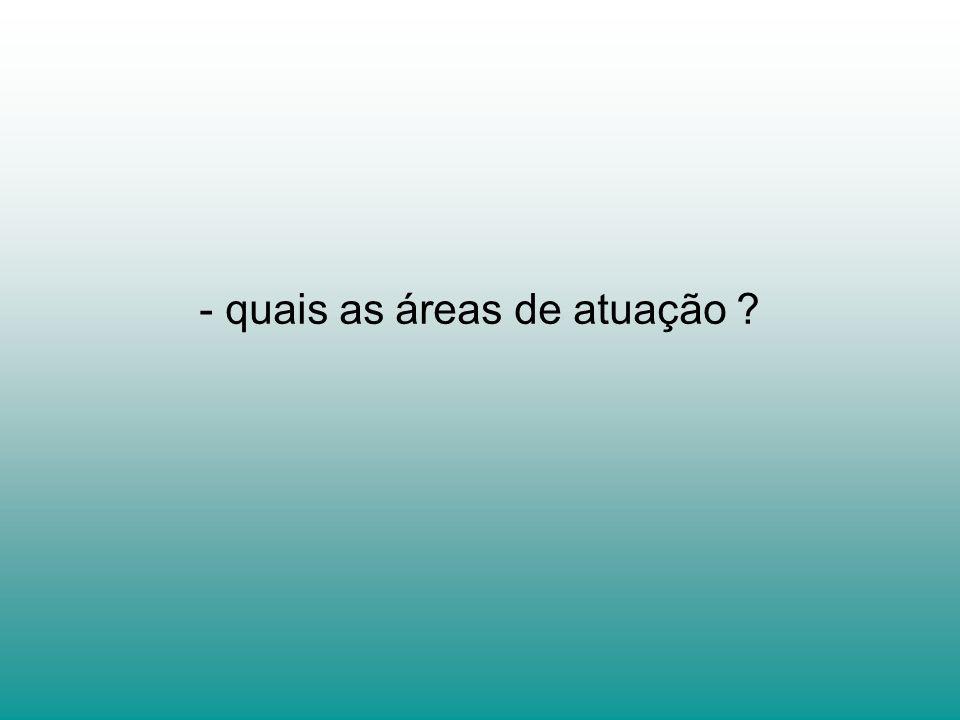 - quais as áreas de atuação ?