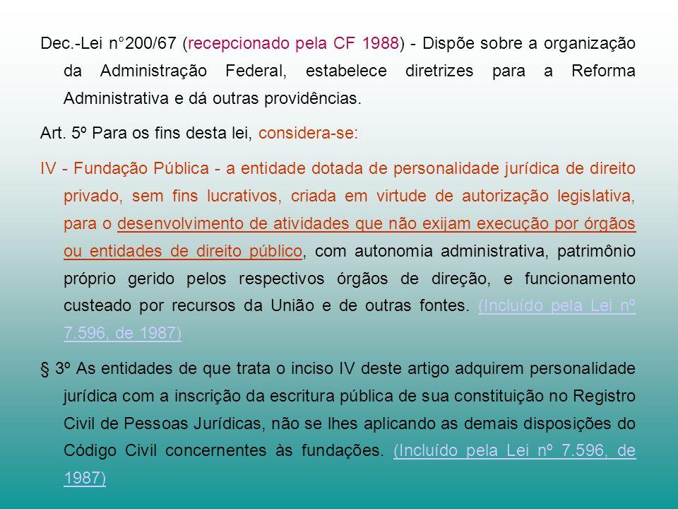 Dec.-Lei n°200/67 (recepcionado pela CF 1988) - Dispõe sobre a organização da Administração Federal, estabelece diretrizes para a Reforma Administrati