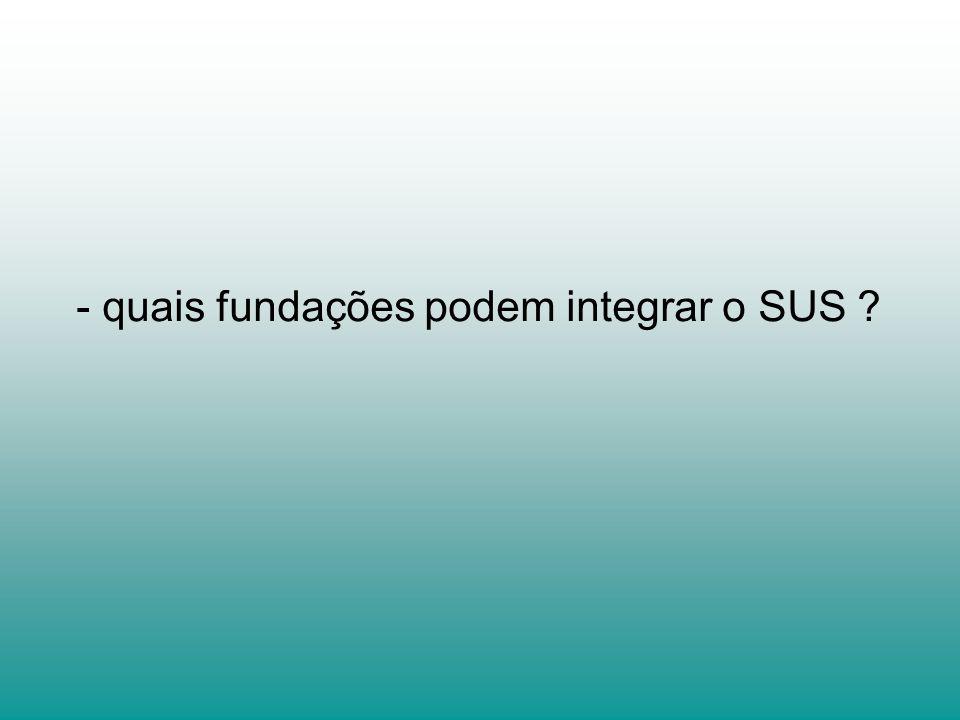 - quais fundações podem integrar o SUS ?