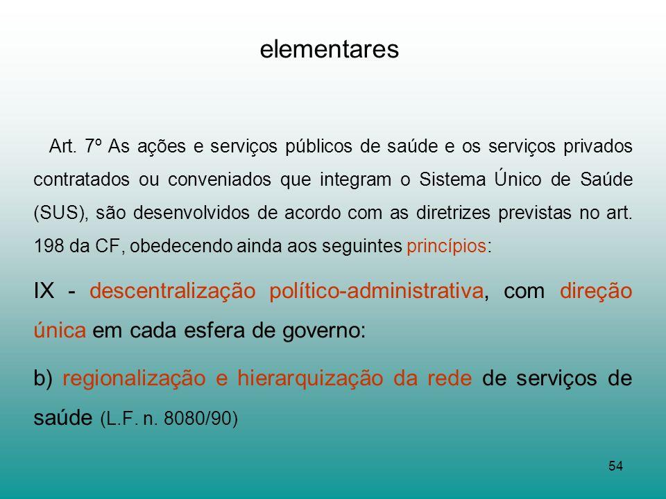 54 elementares Art. 7º As ações e serviços públicos de saúde e os serviços privados contratados ou conveniados que integram o Sistema Único de Saúde (