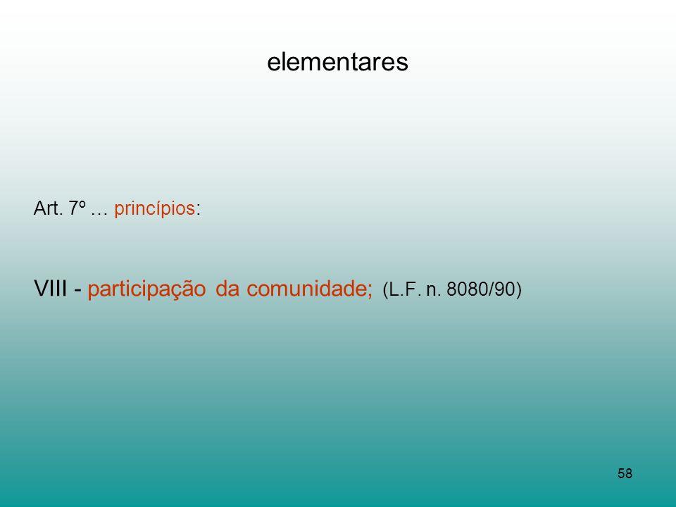 58 elementares Art. 7º … princípios: VIII - participação da comunidade; (L.F. n. 8080/90)