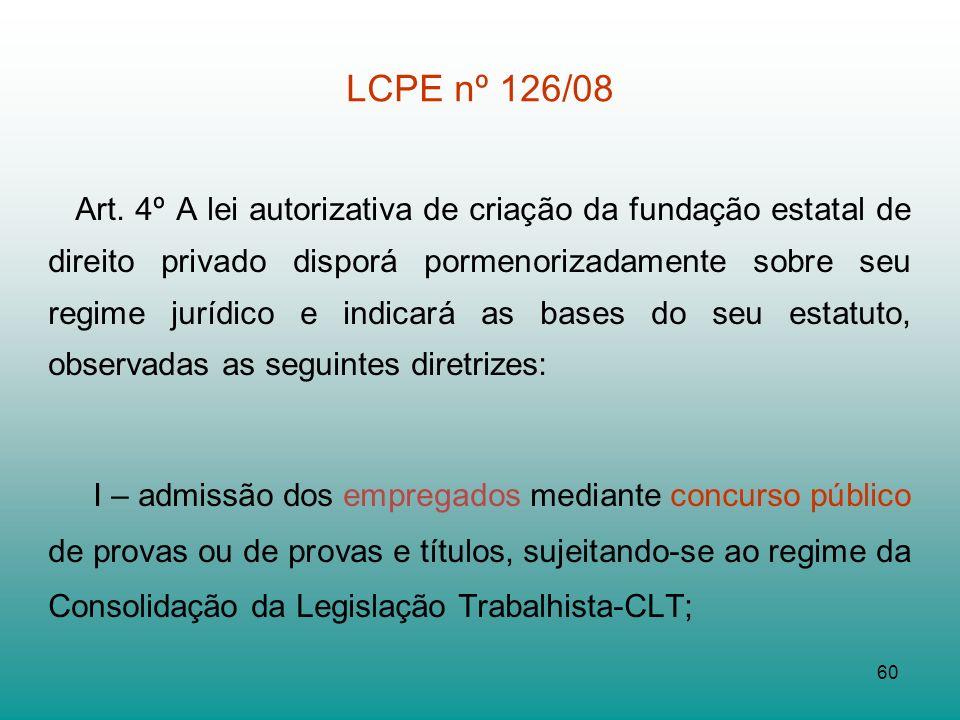 60 LCPE nº 126/08 Art. 4º A lei autorizativa de criação da fundação estatal de direito privado disporá pormenorizadamente sobre seu regime jurídico e