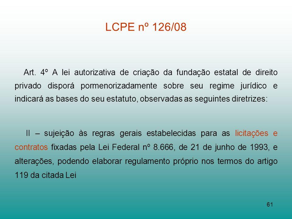 61 LCPE nº 126/08 Art. 4º A lei autorizativa de criação da fundação estatal de direito privado disporá pormenorizadamente sobre seu regime jurídico e
