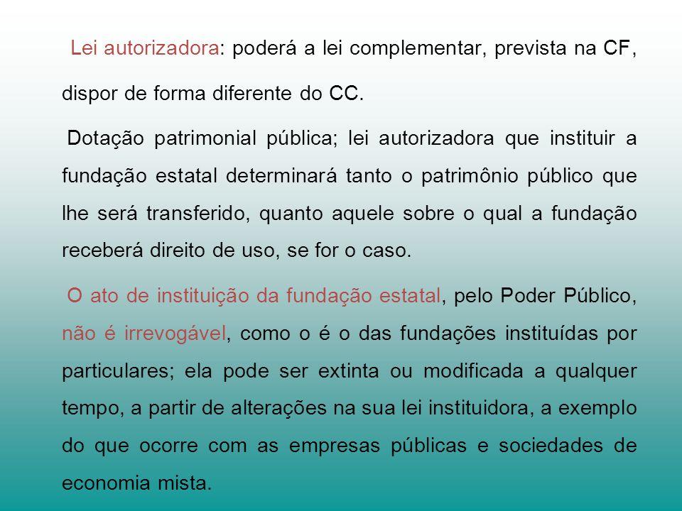 Lei autorizadora: poderá a lei complementar, prevista na CF, dispor de forma diferente do CC. Dotação patrimonial pública; lei autorizadora que instit