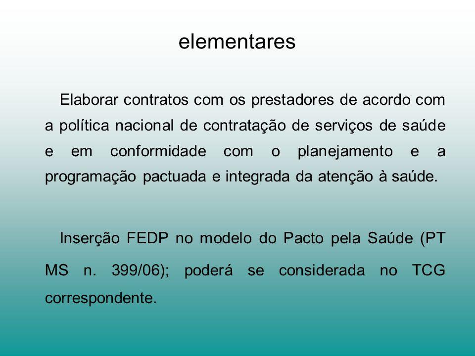 elementares Elaborar contratos com os prestadores de acordo com a política nacional de contratação de serviços de saúde e em conformidade com o planejamento e a programação pactuada e integrada da atenção à saúde.