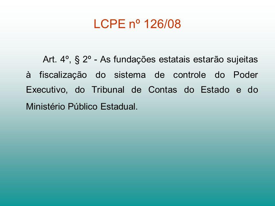 LCPE nº 126/08 Art. 4º, § 2º - As fundações estatais estarão sujeitas à fiscalização do sistema de controle do Poder Executivo, do Tribunal de Contas
