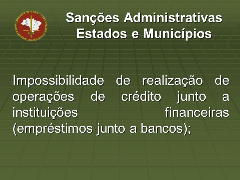 Impossibilidade de realização de operações de crédito junto a instituições financeiras (empréstimos junto a bancos); Sanções Administrativas Estados e Municípios