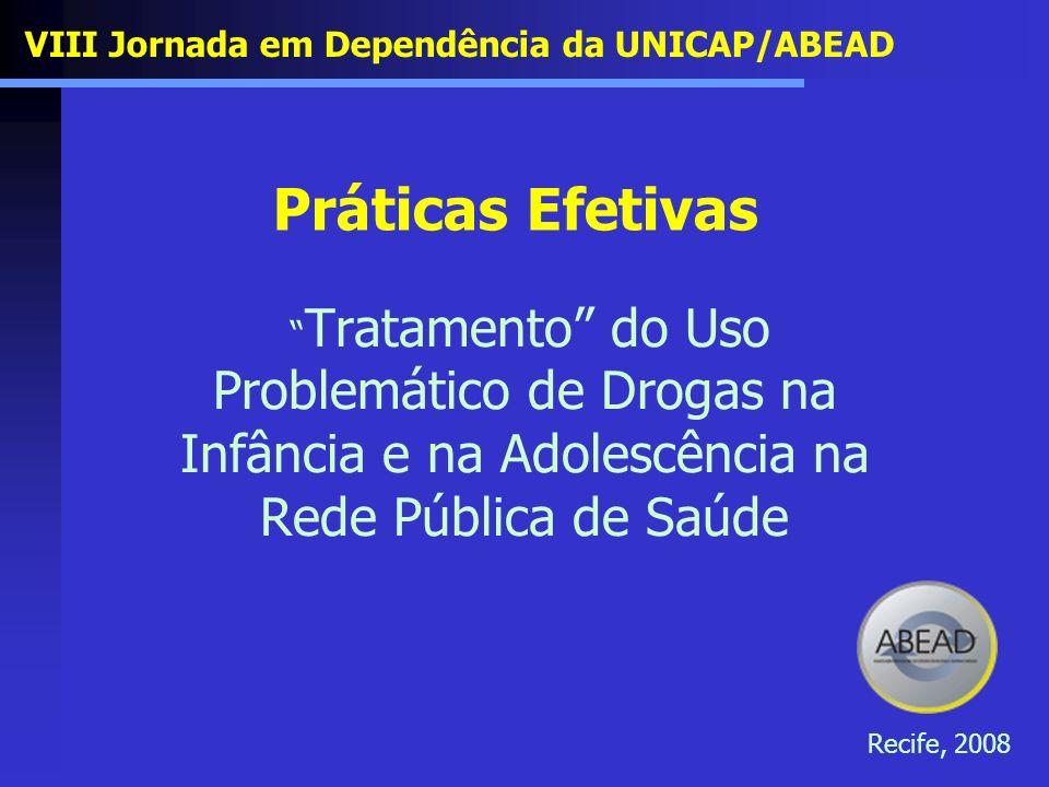 Práticas Efetivas Tratamento do Uso Problemático de Drogas na Infância e na Adolescência na Rede Pública de Saúde VIII Jornada em Dependência da UNICA