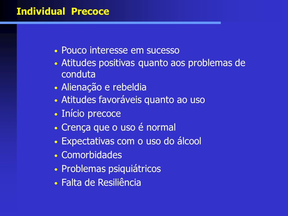 Individual Precoce Pouco interesse em sucesso Atitudes positivas quanto aos problemas de conduta Alienação e rebeldia Atitudes favoráveis quanto ao us