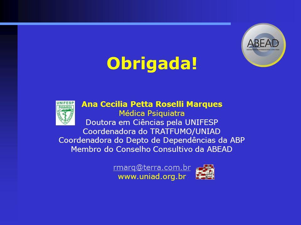 Obrigada! Ana Cecilia Petta Roselli Marques Médica Psiquiatra Doutora em Ciências pela UNIFESP Coordenadora do TRATFUMO/UNIAD Coordenadora do Depto de