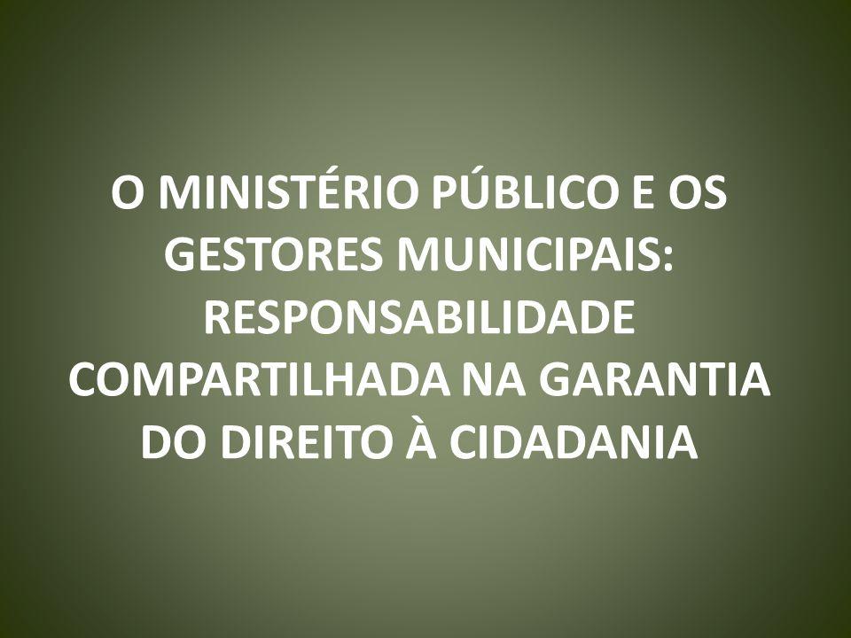 O MINISTÉRIO PÚBLICO E OS GESTORES MUNICIPAIS: RESPONSABILIDADE COMPARTILHADA NA GARANTIA DO DIREITO À CIDADANIA
