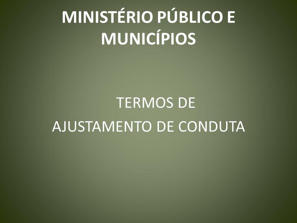 MINISTÉRIO PÚBLICO E MUNICÍPIOS TERMOS DE AJUSTAMENTO DE CONDUTA