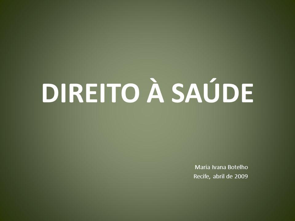 DIREITO À SAÚDE Maria Ivana Botelho Recife, abril de 2009